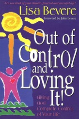 Out of Control and Loving It! Giving God Complete      Control of Your Life