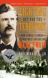 Lighting Out for the Territory: How Samuel Clemens Headed West and Became Mark Twain - eBook