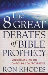 The 8 Great Debates of Bible Prophecy: Understanding the Ongoing Controversies