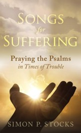 Songs for Suffering: Praying the Psalms in Times of Trouble - eBook