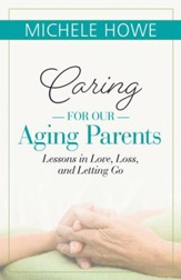 Caring for Our Aging Parents: Lessons in Love, Loss, and Letting Go - eBook