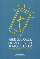 When God Calls, How Do You Answer?: Becoming a Spiritual Entrepreneur