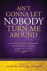 Ain't Gonna Let Nobody Turn Me Around: Stories of Contemplation and Justice - eBook