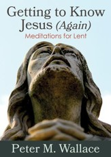 Getting to Know Jesus (Again): Meditations for Lent - eBook