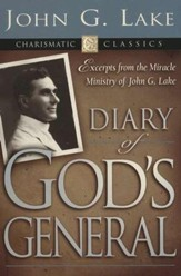 Diary of God's General: Excerpts from the Miracle Ministry of John G. Lake