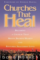 Churches That Heal: Becoming a Chruch That Mends Broken Hearts and Restores Shattered Lives - eBook