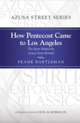 How Pentecost Came to Los Angeles: The Story Behind the Azusa Street Revival - eBook