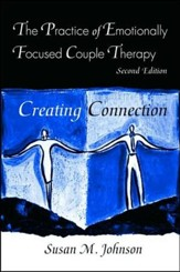 The Practice of Emotionally Focused Couple Therapy: Creating Connection, Revised
