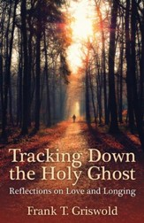 Tracking Down the Holy Ghost: Reflections on Love and Longing - eBook