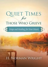 Quiet Times for Those Who Grieve: Hope and Healing for Your Heart - eBook