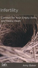 Infertility: Comfort for Your Empty  Arms and Heavy Heart