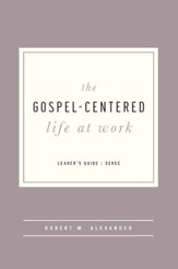 The Gospel-Centered Life at Work, Leader's Guide