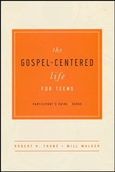 The Gospel-Centered Life for Teens, Participant's Guide