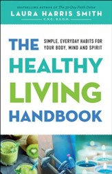 The Healthy Living Handbook: Simple, Everyday Habits for Your Body, Mind and Spirit - eBook