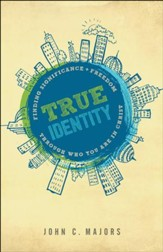 True Identity: Finding Significance and Freedom Through Who You Are in Christ - eBook
