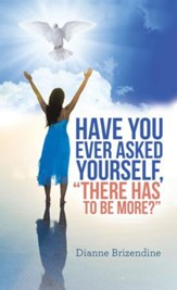 Have You Ever Asked Yourself, There Has to Be More? - eBook