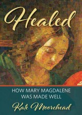 Healed: How Mary Magdelene Was Made Well - eBook