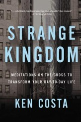 Strange Kingdom: Meditations on the Cross to Transform Your Day to Day Life - eBook