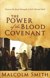 The Power of the Blood Covenant Uncover the Secret Strength of God's Eternal Oath