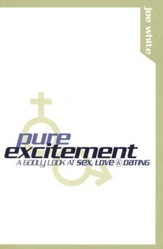 Pure Excitement: A Godly Look at  Sex, Love & Dating