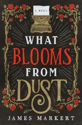 What Blooms from Dust: A Novel - eBook