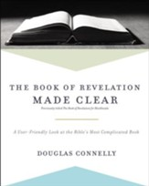 The Book of Revelation Made Clear: A User-Friendly Look at the Bible's Most Complicated Book - eBook