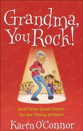 Grandma, You Rock! And Other Great Stories for the Young at Heart