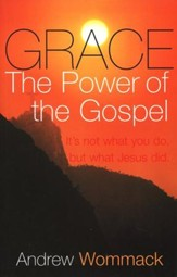 Grace: The Power of the Gospel--It's Not What You Do, but What Jesus Did