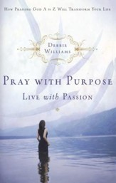Pray with Purpose, Live with Passion: How Praising God A to Z Will Transform Your Life - eBook
