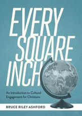 Every Square Inch: An Introduction to Cultural Engagement for Christians - eBook