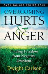 Overcoming Hurts & Anger: Finding Freedom from Negative Emotions