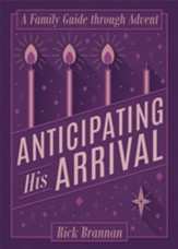 Anticipating His Arrival: A Family Guide through Advent - eBook