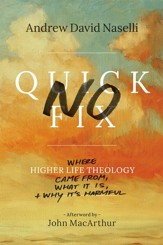 No Quick Fix: Where Higher Life Theology Came From, What It Is, and Why It's Harmful - eBook