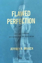 Flawed Perfection: What It Means to Be Human and Why It Matters for Culture, Politics, and Law - eBook