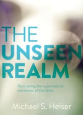 The Unseen Realm: Recovering the Supernatural Worldview of the Bible - eBook