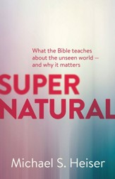 Supernatural: What the Bible Teaches About the Unseen World - and Why It Matters - eBook