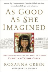 As Good As She Imagined: The Redeeming Story of the Angel of Tucson, Christina-Taylor Green - Slightly Imperfect