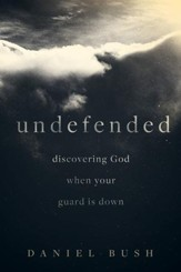 Undefended: Discovering God when Your Guard Is Down - eBook