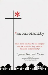 Suburbianity: What Have We Done to the Gospel? Can We   Find Our Way Back to Biblical Christianity? - Slightly Imperfect