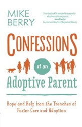 Confessions of an Adoptive Parent: Hope and Help from the Trenches of Foster Care and Adoption - eBook
