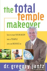 Total Temple Makeover: How to Turn Your Body into a Temple You Can Rejoice In - eBook