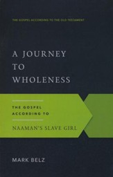 A Journey to Wholeness: The Gospel According to Naaman's Slave Girl