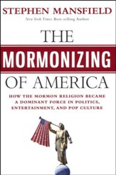 The Mormonizing of America: How the Mormon Religion Became a Dominant Force in Politics, Entertainment, and Pop Culture - Slightly Imperfect