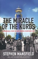 The Miracle of the Kurds: The Remarkable Story of Hope Reborn in Northern Iraq