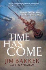 Time Has Come: How to Prepare Now for Epic Events Ahead [Hardcover]