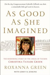 As Good As She Imagined: The Redeeming Story of the  the Angel of Tuscon, Christina-Taylor Green