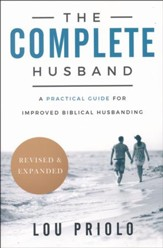 The Complete Husband: A Practical Guide for Improved  Biblical Husbanding, revised and expanded