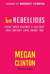 Be Rebellious: Fight Back Against a Culture that  Doesn't Care About You