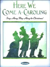 Here We Come A-Caroling!: Sing-Along, Play-Along for Christmas!