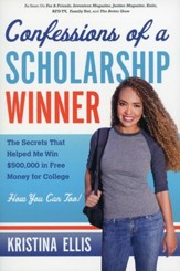Confessions of a Scholarship Winner: The Secrets That Helped Me Win $500,000 in Free Money for College